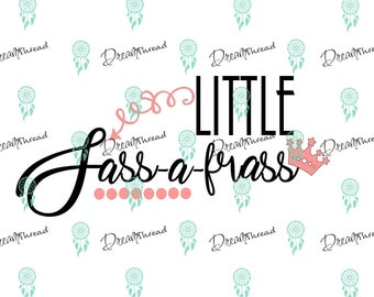 Little Sass-a-frass, sassy girl, sassy pants, the sass is real File, SVG file, DXF, Cutting File, silhouette file, cricut file