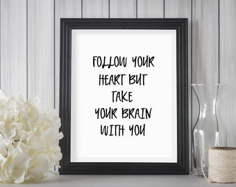 Motivational Print,Follow Your Heart But Take Your Brain With You,Funny Print,Home Decor,Typography Poster,Printable Quote,Office Decor,