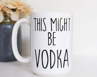 This Might Be Vodka 14oz coffee mug, coffee cup, gifts for her, gifts for him, mothers day, fathers day, birthday gift, funny mug, vodka mug