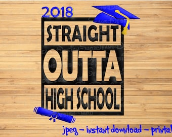 Digital File - Instant Download -  Straight Outta High School