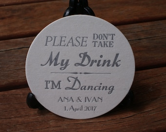 """Personalized."""" I'm Dancing,Don't take my drink"""" Round COASTERS  X 100"""