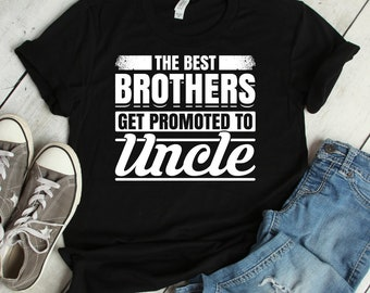 The Best Brothers Get Promoted To Uncle Shirt | best brother, promoted to uncle, uncle shirt, uncle gift, uncle, gift for uncle