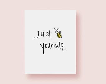 8x10 Art Print | Just Bee Yourself | Wall Decor | Encouragement | 5x7 Print