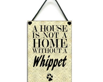 A House Is Not A Home Without A Whippet Plaque Handmade Wooden Home Sign 085