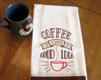 Coffee is Always a Good Idea Kitchen Floursack  Fingertip Tea Towel Embroidered