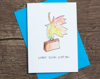 Sorry You're Leafing - Greetings card - Pun - Humour - Leaf