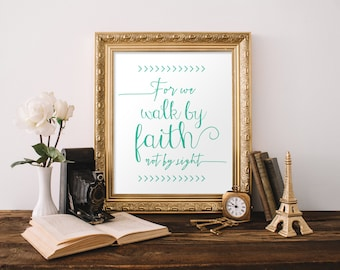 Instant. Walk by faith. In Teal. Printable 8x10. Wall art decor. Inspiration. Encouragement. Spiritual. Scripture.
