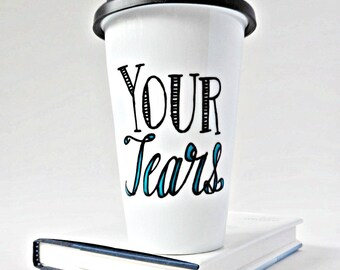 Funny Travel Mug, Your Tears, Coffee Mug With Lid, Ceramic, Grumpy, Sarcasm, Evil, Revenge, Rude, Mean, For Work, Personalized, Insulated