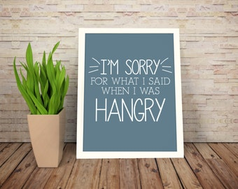 Instant Download: Digital 8x10 Kitchen Print I'm Sorry for What I Said When I was Hangry