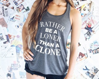 Rather Be A Loner Than A Clone -  Tumblr Tank Top - Women's Graphic Tank Top - Gifts For Her - Tank - Funny Shirt - Inspirational Quote