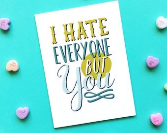 I Hate Everyone But You Card - Anniversary Card - Love Card - Funny Love Card - Card for Wife - Card for Girlfriend - Valentine Card - Snark