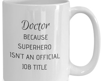 Funny Mug - Doctor Because Superhero Isn't an Official Job Title - Coffee Tea Cup Gift for Best Doctor