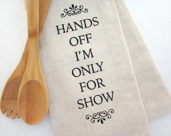 Hands Off I'm Only For Show - Tea Towel - Screen Printed