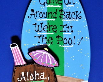 PERSONALIZE Come On Around Back We're In The Pool Aloha SURFBOARD Name SIGN Deck Tropical Hot Tub Plaque Handcrafted Handpainted