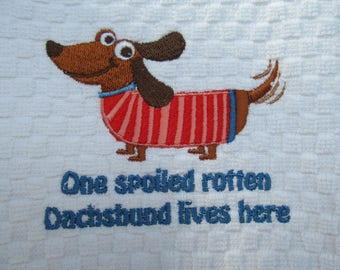 Spoiled Rotton Dachshund ~  Machine Embroidery Kitchen Towel