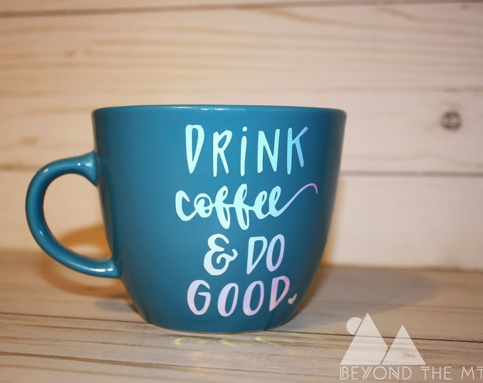 Drink Coffee & Do Good Mug