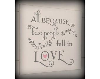 All because two people fell in Love sign, Wedding Sign, Wedding Gift, Custom Wedding Sign, Wedding Decor, Anniversary Gift, Mr and Mrs, Love