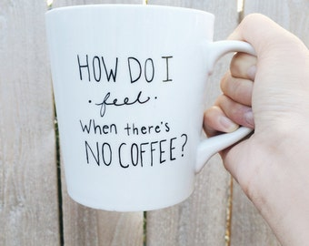 How Do I Feel When There's No Coffee? Depresso... Handpainted Ceramic Coffee Mug