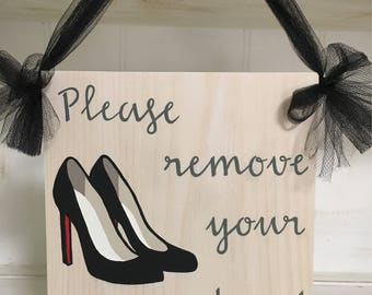 Please Remove Your Shoes Wood Sign, High Heel Shoe Wood Sign, Please Remove Your Shoes Sign, High Heel Pumps Please Remove Your Shoes Sign