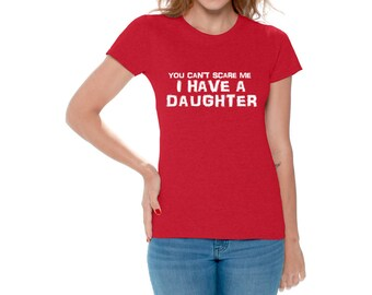You Cant Scare Me I Have A Daughter T shirt Tops Shirt Mom Mothers Day Gift from Daughter