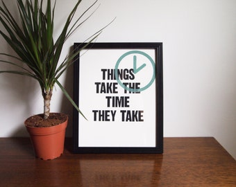 "Things Take The Time They Take - 8""x10"" - Limited Edition Screenprint"