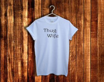 Funny shirt, Thug Wife shirt, Womens funny t shirt, Gift for Women, Unisex Funny Tumblr t-shirt