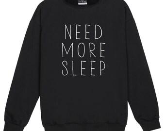 Need More Sleep Sweater Jumper Womens Ladies Fun Tumblr Hipster Swag Fashion Grunge Kale Punk Retro Vtg Top Slogan Unicorn Goth Cute Lazy