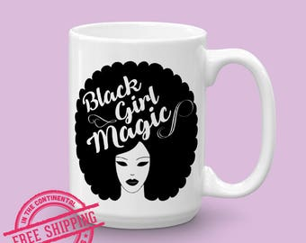 Black Girl Magic Coffee Mug - Girl Empowered Coffee Mug - Melanin on Fleek Mug - Black Girls Lit Mug - Coffee Mugs - Get Woke Stay Woke