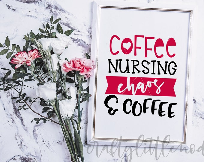 Coffee, Nursing, Chaos, Svg, Shirt Design, Funny, Nurse, CNA, LPN, Humor, Dxf, Eps, Png, Cutting File, Commercial Use, Cricut, Silhouette