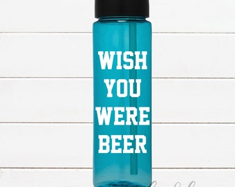 Wish You Were BEER | Flip top water 24oz bottle with straw BPA Free!! More colors available!