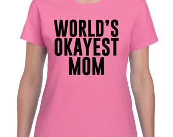 Worlds Okayest Mom T Shirt