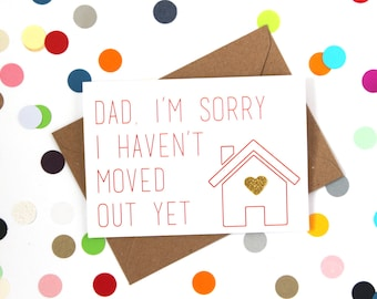 Funny Father's day, Funny Dad Birthday Card, Funny birthday card for dad, Funny card: Dad, I'm sorry I haven't moved out yet.