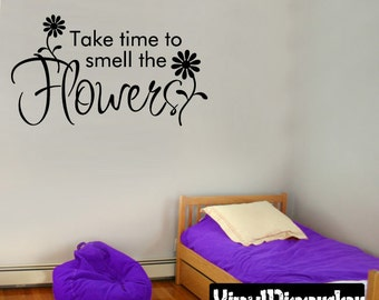 Take time to smell the flowers - Vinyl Wall Decal - Wall Quotes - Vinyl Sticker - Hd013ET