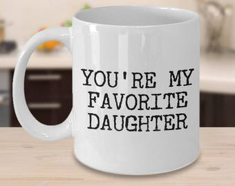 Daughter Gift Best Daughter Mug Favorite Daughter Mug Funny Daughter Gifts Best Daughter Ever You're My Favorite Daughter Ceramic Coffee Mug