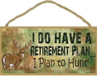 """Deer I Do Have A Retirement Plan I Plan To Hunt  5"""" x 10"""" SIGN HUNTING Camping Hunter Man Cave Decor Wall Funny Plaque"""
