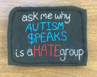 Ask me why Autism Speaks is a hate group handsewn patch, autistic community, ableism, pride, autistic spectrum, ASAN, embroidery, customize