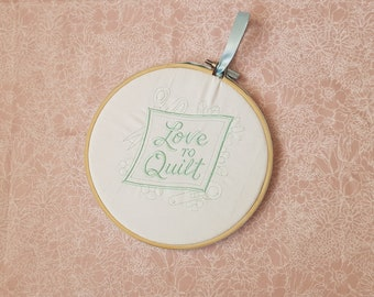 Love to Quilt - Embroidery Hoop.