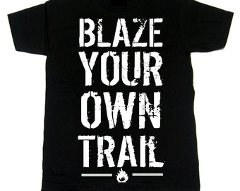 Blaze Your Own Trail Mens T shirt