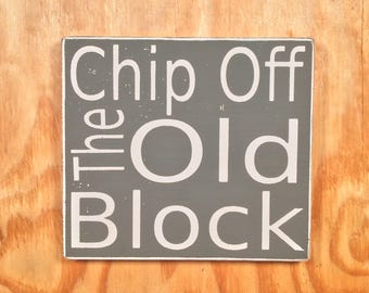 Chip Off The Old Block 8X9in. Wooden Rustic Sign