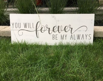 Bedroom wall decor - You will forever be my always- FREE SHIPPING-love sign- master bedroom art- bedroom sign -wood signs