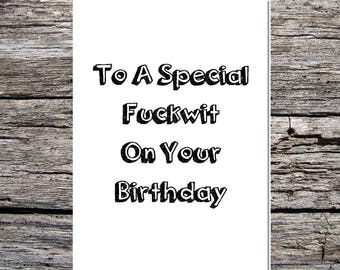 funny birthday card, rude birthday card, offensive birthday card, c*nt card, birthday card for him her obscene/rude to a special f*ckwit