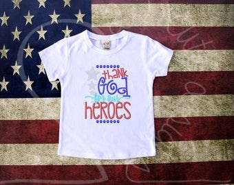 Thank God for Our Heroes 4th of July Military Embroidered Applique - White Shirt 100% Cotton - MADE TO ORDER