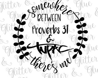 Somewhere Between Proverbs 31 and Tupac SVG DXF