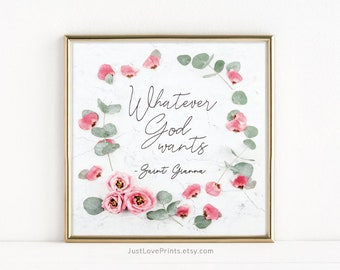 Whatever God Wants   St. Gianna Molla Quote   Catholic Saint Art   8x8 Print