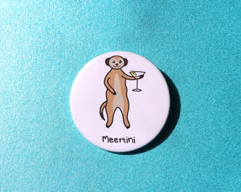 Meertini badge, meerkat badge, martini badge, puns, meerkat pin, animal pins, animal badges, funny badge, cute badge, martini, alcohol badge