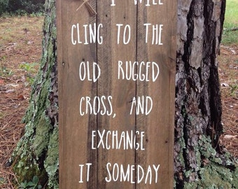 I will cling to the old rugged cross and exchange it someday for a crown, reclaimed wood sign, rustic wood sign,  hand painted, hymn sign