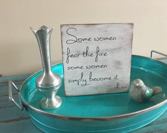 Some Women Fear The Fire Some Women Simply Become It Inspirational Rustic Wood Sign/Feminist Sign