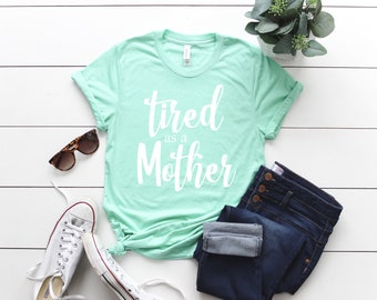 Tired as a Mother. Tired as a Mother Shirt. Mom Life. Mom Life Shirt. Mom Shirt. Mother's Day Gift