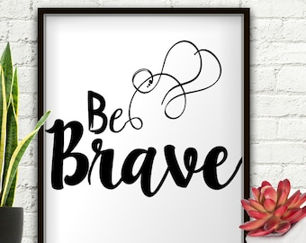 Be Brave, Be Brave Print, Be Brave Banner, Be Brave Sign, Be Brave Little One, Brave Party, Brave Little One, Brave Art, Be Brave Be Kind