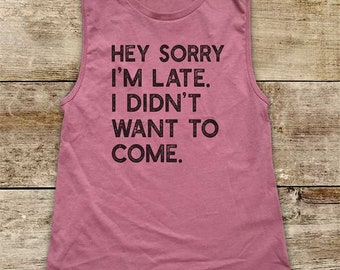 Hey sorry I'm late. I didn't want to come - funny party bachelorette workout running Women's Jersey Muscle Tank fitness gym yoga exercise
